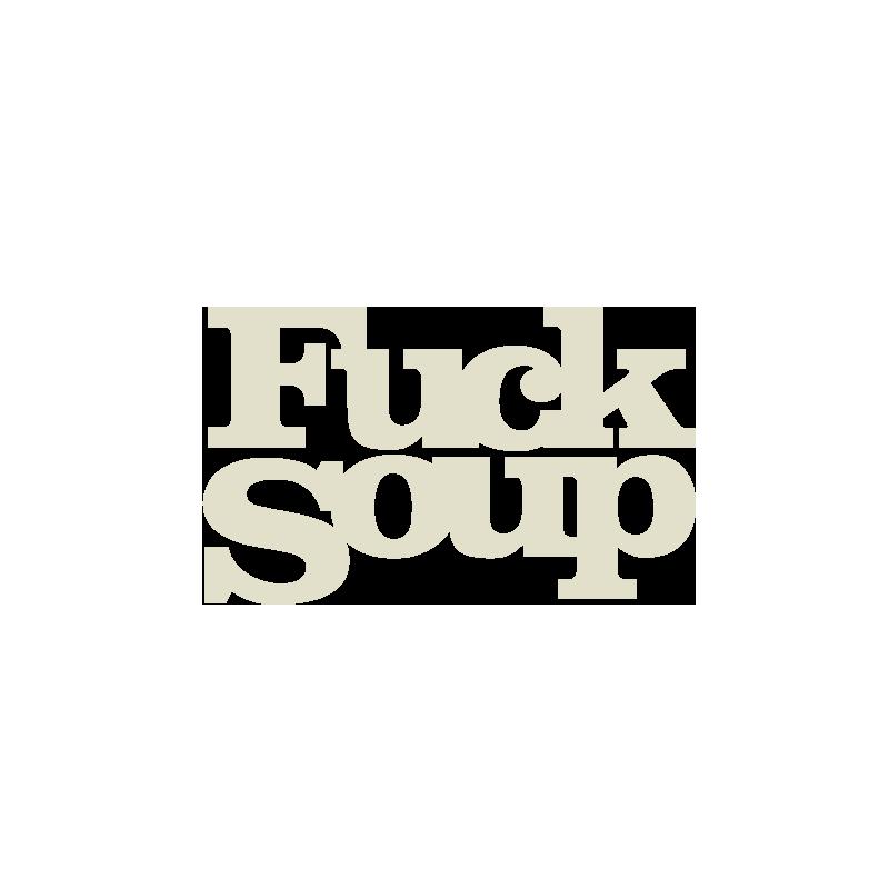 FUCK SOUP